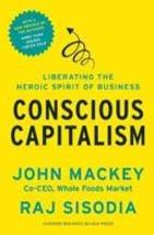 Conscious capitalism – John Mackey / Raj Sisodia